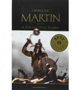 Le cronache del ghiaccio e del fuoco. Il portale delle tenebre - George R. R. Martin